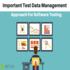 OFFERED: Important Test Data Management Approach For Software Testing