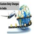 OFFERED: Want to Know the Custom Duty Charges in India?