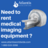 FOR SALE: Rent Medical Imaging Equipment from Atlantis Worldwide